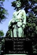 Cover of: What Did Lincoln Do... In 1832? In 1842? In 1862? | Betty, Carlson Kay