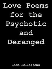 Cover of: Love Poems for the Psychotic and Deranged | Lisa Bellerjeau