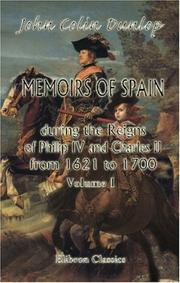 Cover of: Memoirs of Spain during the Reigns of Philip IV. and Charles II., from 1621 to 1700 | Dunlop, John Colin