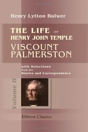 Cover of: The Life of Henry John Temple, Viscount Palmerston: with Selections from his Diaries and Correspondence