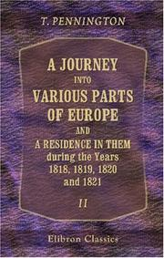 Cover of: A Journey into Various Parts of Europe; and a Residence in Them, during the Years 1818, 1819, 1820, and 1821 | Thomas Pennington