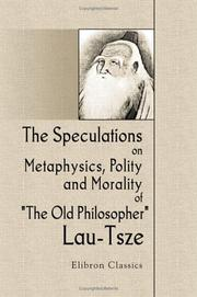 Cover of: The Speculations on Metaphysics, Polity And Morality of the Old Philosopher Lau Tsze