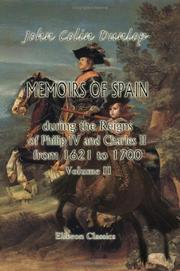 Memoirs of Spain during the Reigns of Philip IV. and Charles II., from 1621 to 1700 by Dunlop, John Colin