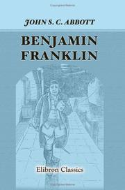 Cover of: Benjamin Franklin. A Picture of the Struggles of Our Infant Nation, One Hundred Years Ago: Series