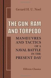Cover of: The Gun, Ram, and Torpedo. Man_uvres and Tactics of a Naval Battle in the Present Day | Gerard Henry Uchtred Noel