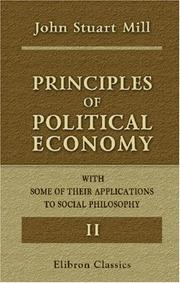 Cover of: Principles of Political Economy with Some of Their Applications to Social Philosophy | John Stuart Mill