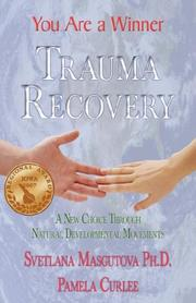 Cover of: Trauma Recovery - You Are A Winner; A New Choice Through Natural Developmental Movements | SVETLANA MASGUTOVA