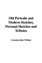 Cover of: Old Portraits and Modern Sketches, Personal Sketches and Tributes