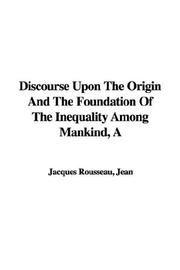 Cover of: A Discourse Upon The Origin And The Foundation Of The Inequality Among Mankind