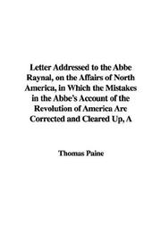 Cover of: A Letter Addressed to the ABBE Raynal, on the Affairs of North America, in Which the Mistakes in the ABBE