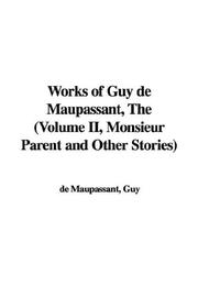 Cover of: The Works of Guy De Maupassant, Monsieur Parent And Other Stories