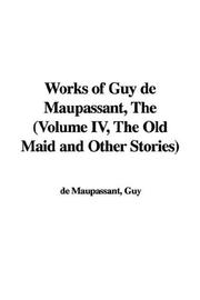 Cover of: The Works of Guy De Maupassant, the Old Maid And Other Stories
