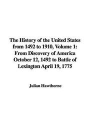 Cover of: The History of the United States from 1492 to 1910: From Discovery of America October 12, 1492 to Battle of Lexington April 19, 1775