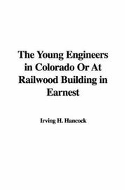 Cover of: The Young Engineers in Colorado Or At Railwood Building in Earnest | Irving H. Hancock