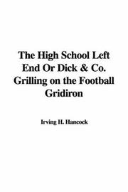 Cover of: The High School Left End or Dick & Co. Grilling on the Football Gridiron
