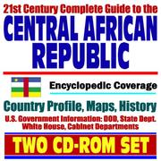 Cover of: 21st Century Complete Guide to the Central African Republic - Encyclopedic Coverage, Country Profile, History, DOD, State Dept., White House, CIA Factbook
