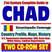 Cover of: 21st Century Complete Guide to Chad - Encyclopedic Coverage, Country Profile, History, DOD, State Dept., White House, CIA Factbook