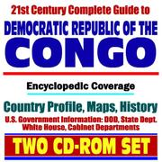 Cover of: 21st Century Complete Guide to Democratic Republic of Congo, Kinshasha, formerly Zaire - Encyclopedic Coverage, Country Profile, History, DOD, State Dept., White House, CIA Factbook