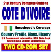 Cover of: 21st Century Complete Guide to Cote d'Ivoire (Ivory Coast) - Encyclopedic Coverage, Country Profile, History, DOD, State Dept., White House, CIA Factbook