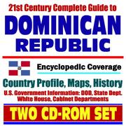 Cover of: 21st Century Complete Guide to the Dominican Republic - Encyclopedic Coverage, Country Profile, History, DOD, State Dept., White House, CIA Factbook