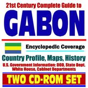 Cover of: 21st Century Complete Guide to Gabon - Encyclopedic Coverage, Country Profile, History, DOD, State Dept., White House, CIA Factbook