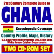Cover of: 21st Century Complete Guide to Ghana - Encyclopedic Coverage, Country Profile, History, DOD, State Dept., White House, CIA Factbook