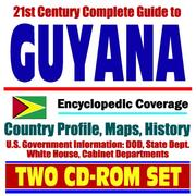Cover of: 21st Century Complete Guide to Guyana - Encyclopedic Coverage, Country Profile, History, DOD, State Dept., White House, CIA Factbook
