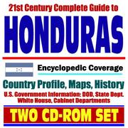 Cover of: 21st Century Complete Guide to Honduras - Encyclopedic Coverage, Country Profile, History, DOD, State Dept., White House, CIA Factbook