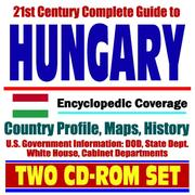 Cover of: 21st Century Complete Guide to Hungary - Encyclopedic Coverage, Country Profile, History, DOD, State Dept., White House, CIA Factbook