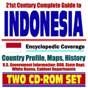 Cover of: 21st Century Complete Guide to Indonesia - Encyclopedic Coverage, Country Profile, History, DOD, State Dept., White House, CIA Factbook