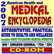 Cover of: 2007 American Health and Medical Encyclopedia - Authoritative, Practical Guide to Health and Wellness, FDA, CDC, NIH, Surgeon General Publications (CD-ROM)