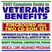 Cover of: 2007 Complete Guide to Veterans Benefits - Compensation, Appeals, Disability, Medical Care, Insurance Programs, Plans for Families, GI Bill, Home Loan Guaranty