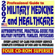Cover of: 2007 Professional Guide to Military Medicine and Healthcare - Authoritative, Practical Guide for Patients, Families, and Physicians, Every Aspect of Care for Every Service (Four CD-ROM Superset)