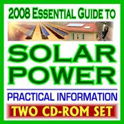 Cover of: 2008 Essential Guide to Solar Power, Practical Information on Heating, Lighting, Concentrating, Government Research, Photovoltaics, Electricity | United States