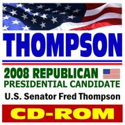 Cover of: Thompson - Senator Fred Thompson, 2008 Republican Presidential Candidate, Public Papers, Speeches, Policies, News (CD-ROM)