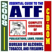 Cover of: 2008 Essential Guide to the ATF - Bureau of Alcohol, Tobacco, Firearms, and Explosives - Complete Coverage of Firearms, Alcohol and Tobacco Regulations, ... Laws, Handguns, Gun Control, Arson (CD-ROM)