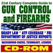 Cover of: 21st Century Complete Guide to Gun Control and Firearms - Handguns, Ammunition, Pistols, Revolvers, Rifles, Shotguns, Safety, Gun Violence, Laws and Regulations, ... Background Checks - ATF, FBI, DOJ (CD-ROM)