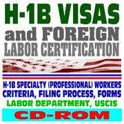 Cover of: H-1B Visas and Foreign Labor Certification, H-1B Specialty (Professional) Workers, Criteria, Filing Process, Forms, Labor Dept. and USCIS (CD-ROM)