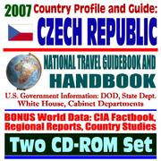 Cover of: 2007 Country Profile and Guide to the Czech Republic - National Travel Guidebook and Handbook - Vaclav Havel, Business, EU and Trade, SEED Act