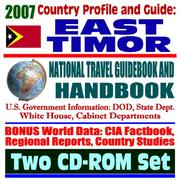 Cover of: 2007 Country Profile and Guide to East Timor - National Travel Guidebook and Handbook - Doing Business, USAID, Energy, Agriculture, Trujillo, CAFTA