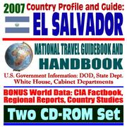 Cover of: 2007 Country Profile and Guide to El Salvador - National Travel Guidebook and Handbook - Earthquakes, Agriculture, CAFTA