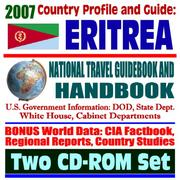 Cover of: 2007 Country Profile and Guide to Eritrea - National Travel Guidebook and Handbook - Ethiopia and Eritrea, Reconciliation, USAID and Food Aid, Agriculture, Energy