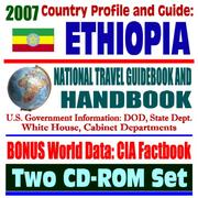 Cover of: 2007 Country Profile and Guide to Ethiopia - National Travel Guidebook and Handbook - Lion of Judah Haile Selassie, Horn of Africa Hunger, Agriculture