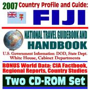 Cover of: 2007 Country Profile and Guide to Fiji - National Travel Guidebook and Handbook - Coups, Business, Agriculture