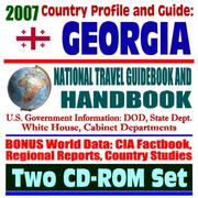 Cover of: 2007 Country Profile and Guide to Georgia (Republic of Georgia) - National Travel Guidebook and Handbook - Shevardnadze, Abkhazia, Tblisi, Rose Revolution