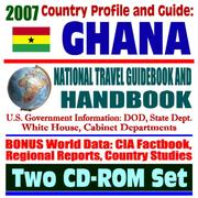 Cover of: 2007 Country Profile and Guide to Ghana - National Travel Guidebook and Handbook - USAID, Agriculture, Energy, Business, AIDS