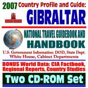Cover of: 2007 Country Profile and Guide to Gibraltar - National Travel Guidebook and Handbook - Strait of Gibraltar, Business, Agriculture, Energy