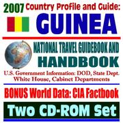 Cover of: 2007 Country Profile and Guide to Guinea (Republic of Guinea) - National Travel Guidebook and Handbook - Conakry, Business, USAID, Trade, Agriculture