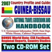 Cover of: 2007 Country Profile and Guide to Guinea-Bissau - National Travel Guidebook and Handbook - Business, USAID, Trade, Agriculture