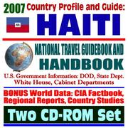 Cover of: 2007 Country Profile and Guide to Haiti - National Travel Guidebook and Handbook - American Military Operations, 1994 Uphold Democracy, Clinton, USAID